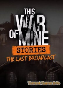 This War of Mine Stories + The Last Broadcast (2018) PC RePack от xatab